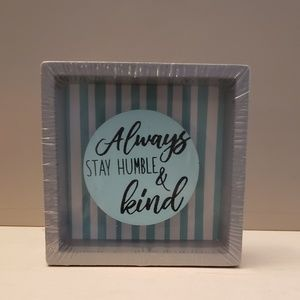 ALWAYS STAY HUMBLE & KIND shadow box New In Wrap